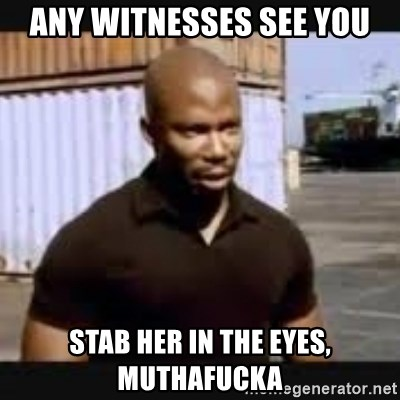 James Doakes surprise - any witnesses see you stab her in the eyes, muthafucka