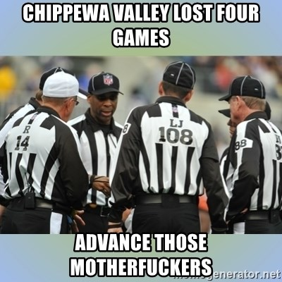 NFL Ref Meeting - Chippewa valley lost four games advance those motherfuckers