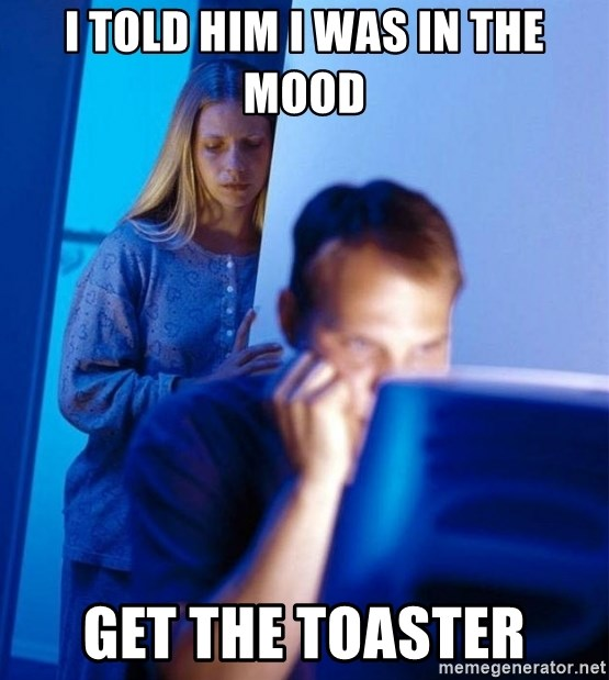 Redditors Wife - I told him i was in the mood get the toaster