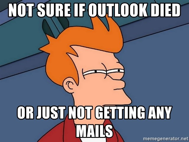 Futurama Fry - Not sure if outlook died or just not getting any mails