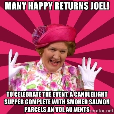 Hyacinth Bucket - Many Happy Returns Joel! To celebrate the event, a candlelight supper complete with smoked salmon parcels an vol au vents