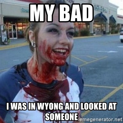 Scary Nympho - My Bad I was in wyong and looked at someone