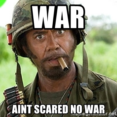 You went full retard man, never go full retard - war  aint scared no war