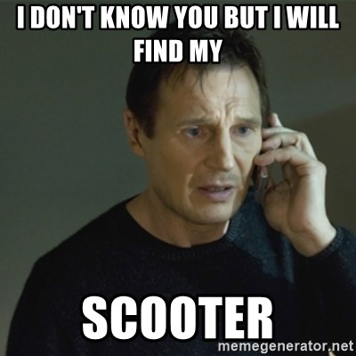 I don't know who you are... - I DON'T KNOW YOU BUT I WILL FIND MY  SCOOTER