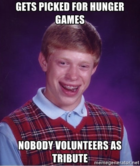 Bad Luck Brian - gets picked for hunger games nobody volunteers as tribute