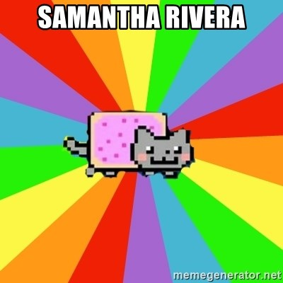 nyan nyan nyan cat - SAMANTHA RIVERA