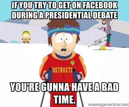 South Park Ski Teacher - If you try to get on facebook during a presidential debate you're gunna have a bad time.