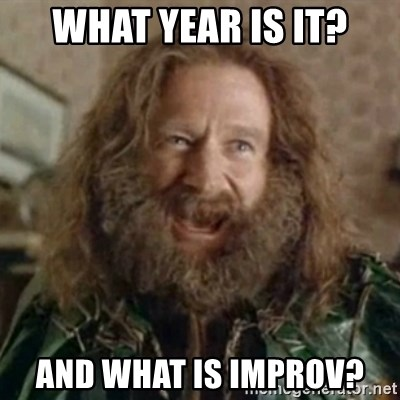 What Year - what year is it? and what is improv?