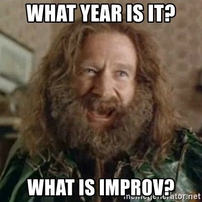 What Year - what year is it? what is improv?