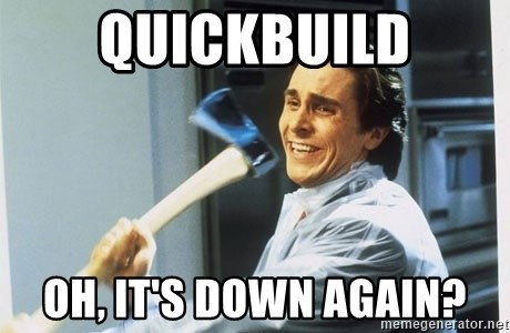 american psycho - QUICKBUILD OH, IT'S DOWN AGAIN?