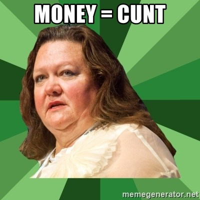 Dumb Whore Gina Rinehart - MONEY = CUNT