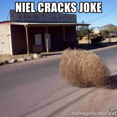 Tumbleweed - Niel cracks joke