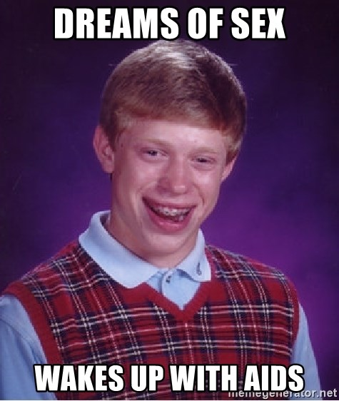 Bad Luck Brian - Dreams of sex wakes up with aids