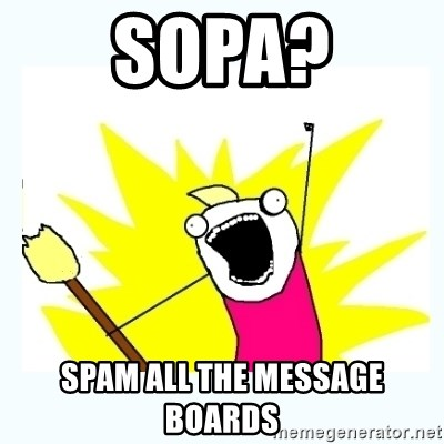 All the things - sopa? spam all the message boards