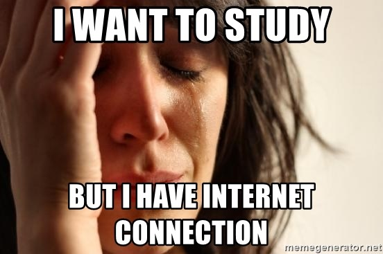 First World Problems - I want to study But I have internet connection