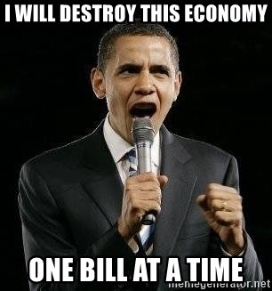 Expressive Obama - I will destroy this economy one bill at a time