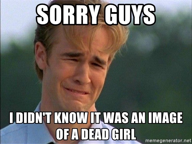 Dawson Crying - sorry guys i didn't know it was an image of a dead girl
