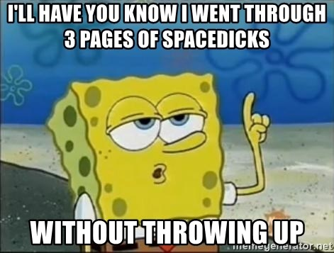 Spongebob - I'll have you know I went through 3 pages of spacedicks without throwing up