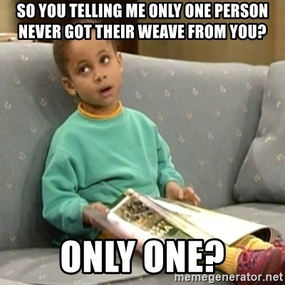 Olivia Cosby Show - So you telling me only one person never got their weave from you? only one?