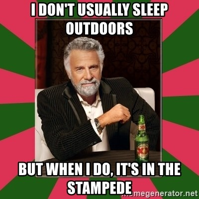 i dont usually - I don't usually sleep outdoors But When I do, it's in the stampede