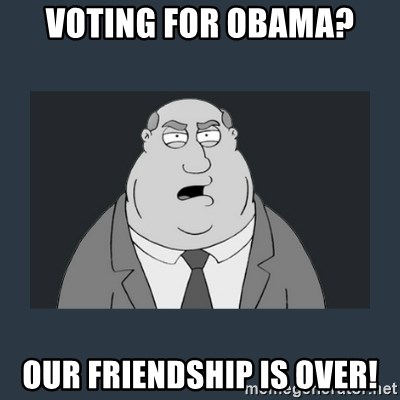 Family Guy Smoke - voting for obama? our friendship is over!
