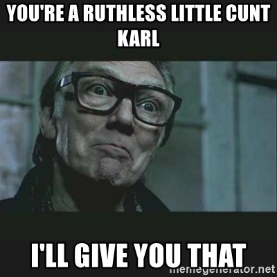 Brick Top - you're a ruthless little cunt karl i'll give you that
