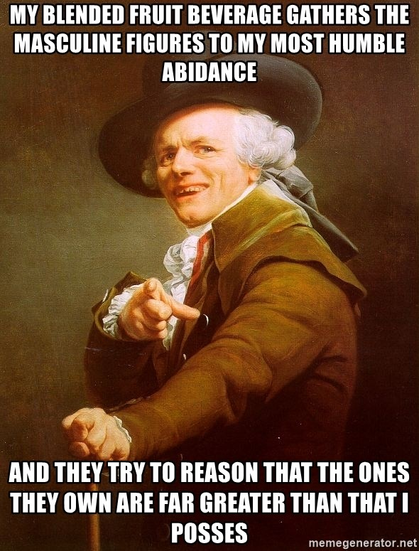 Joseph Ducreux - my blended fruit beverage gathers the masculine figures to my most humble abidance  and they try to reason that the ones they own are far greater than that i posses