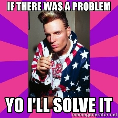Vanilla Ice - if there was a problem yo i'll solve it