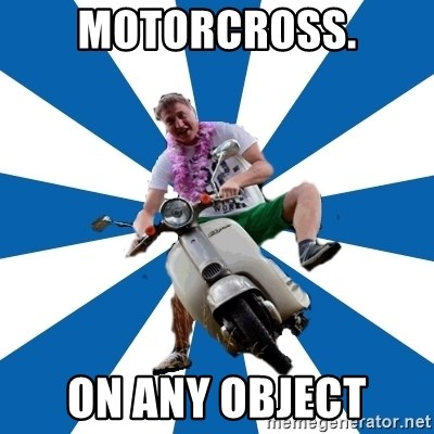 Typical Retroscooterist  - MOTORCROSS. ON ANY OBJECT