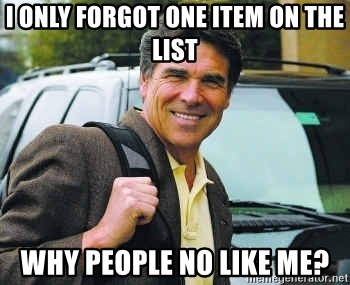 Rick Perry - i only forgot one item on the list why people no like me?