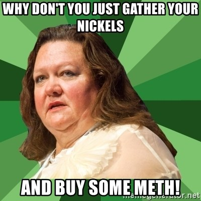 Dumb Whore Gina Rinehart - WHY DON'T YOU JUST GATHER YOUR NICKELS  AND BUY SOME METH!