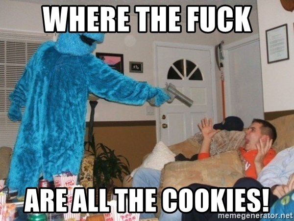 Bad Ass Cookie Monster - wHERE tHE fUCK aRE ALL THE COOKIES!