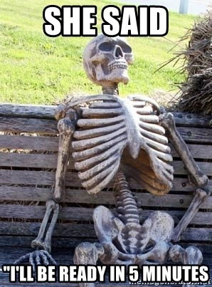 """Waiting For Op - she said  """"i'll be ready in 5 minutes"""
