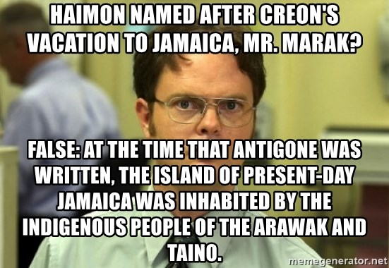 haimon named after creons vacation to jamaica mr marak false at the time that antigone was written t haimon named after creon's vacation to jamaica, mr marak? false