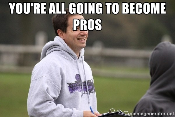 Empty Promises Coach - YOU'RE ALL GOING TO BECOME PROS