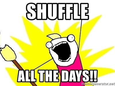 X ALL THE THINGS - Shuffle all the days!!