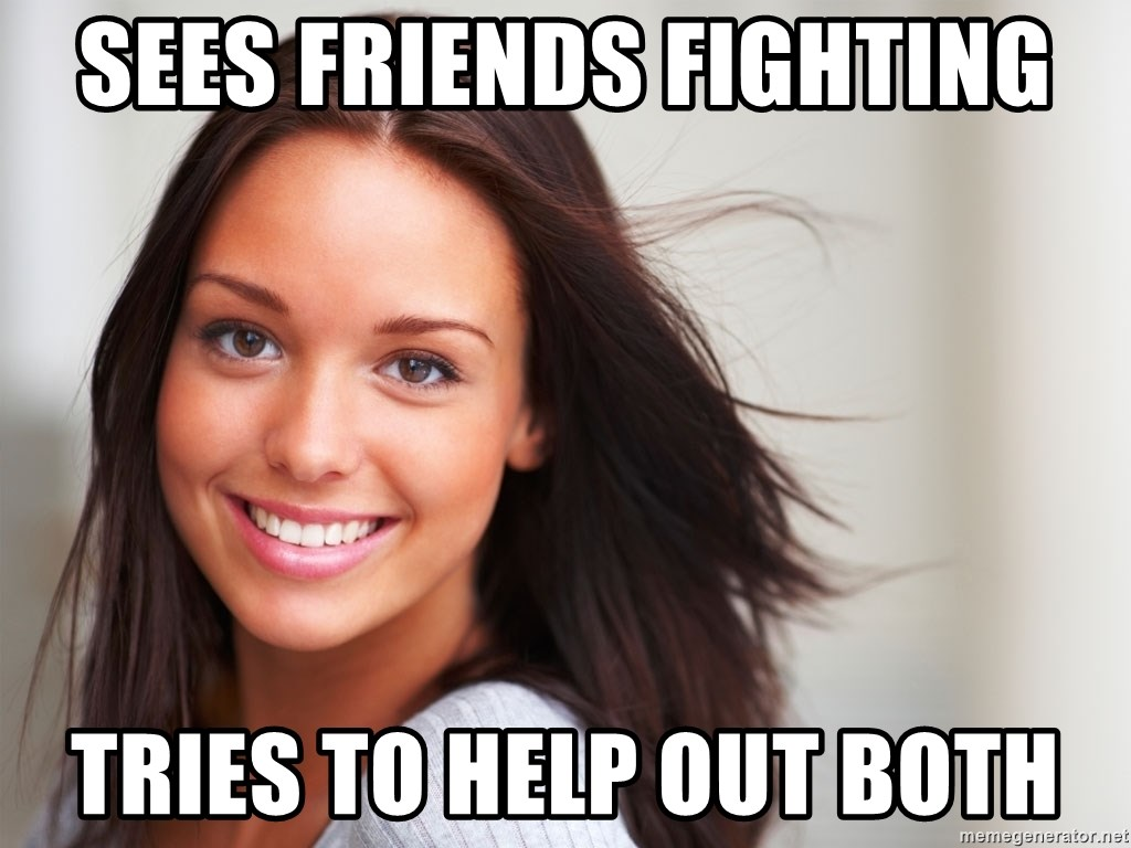 Good Girl Gina - Sees friends fighting Tries to help out both