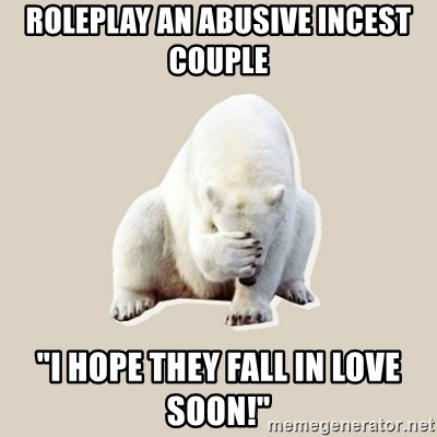 "Bad RPer Polar Bear - Roleplay an abusive incest couple ""i hope they fall in love soon!"""