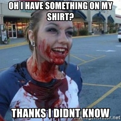 Scary Nympho - Oh i have something on my shirt? thanks i didnt know
