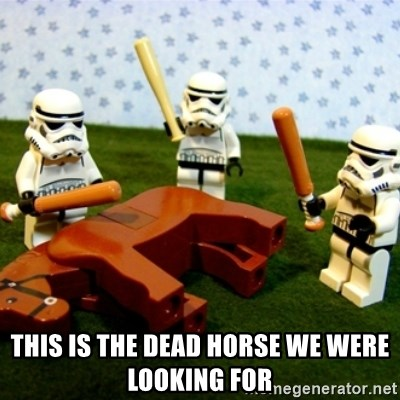 Beating a Dead Horse stormtrooper - this is the dead horse we were looking for