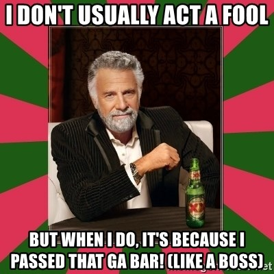 i dont usually - I don't usually act a fool but when i do, it's because i passed that ga bar! (like a boss)