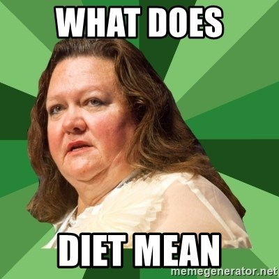 Dumb Whore Gina Rinehart - WHAT DOES  DIET MEAN