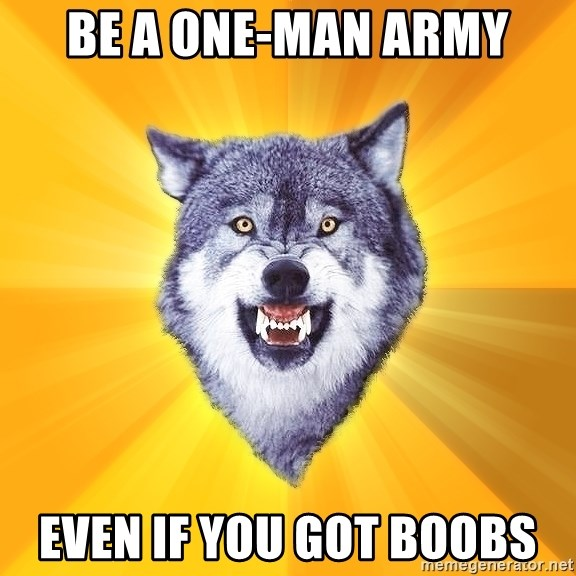 Courage Wolf - be a one-man army even if you got boobs