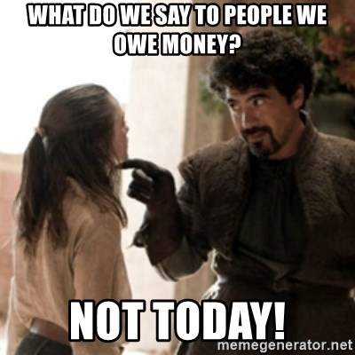Not today arya - What do we say to people we owe money? Not today!