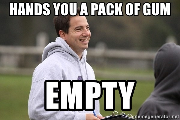 Empty Promises Coach - Hands you a pack of gum Empty