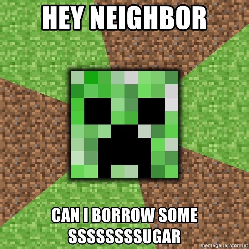 Minecraft Creeper - Hey Neighbor Can I BOrrow some ssssssssugar