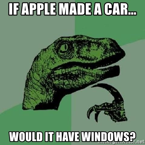 Philosoraptor - If apple made a car... would it have windows?