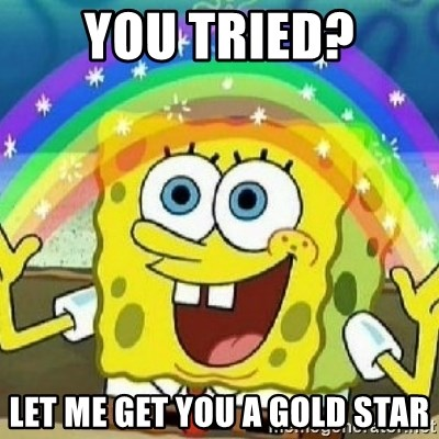 Spongebob - Nobody Cares! - YOU TRIED? LET ME GET YOU A GOLD STAR