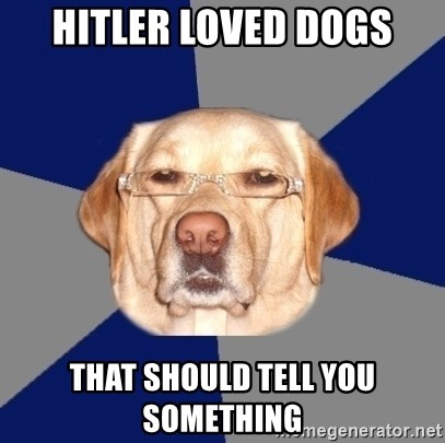 Racist Dawg - hitler loved dogs that should tell you something