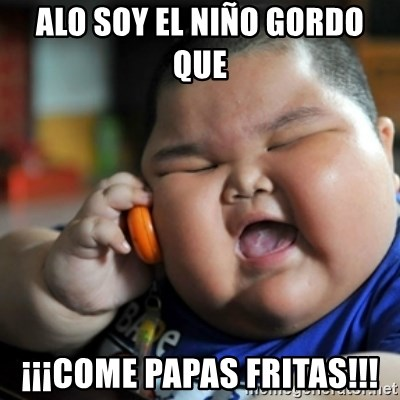 fat chinese kid - ALO SOY EL NIÑO GORDO QUE  ¡¡¡COME PAPAS FRITAS!!!